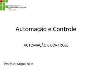 Automao e Controle AUTOMAO E CONTROLE Professor Miguel