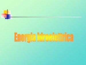 Energia Idroelettrica Energia Idroelettrica Energia Idroelettrica Ciclo Idrologico