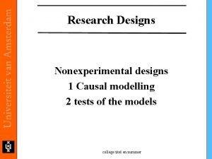 Research Designs Nonexperimental designs 1 Causal modelling 2
