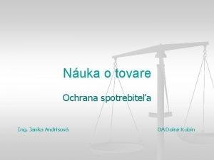 Nuka o tovare Ochrana spotrebitea Ing Janka Andrisov