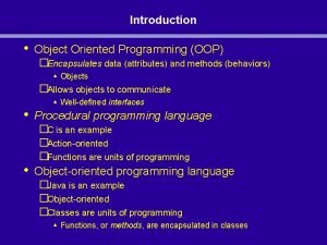 Introduction Object Oriented Programming OOP Encapsulates data attributes