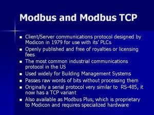 Modbus and Modbus TCP n n n n