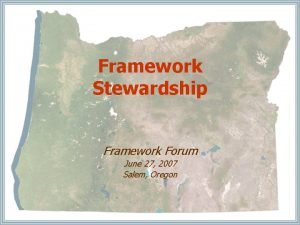 Framework Stewardship Framework Forum June 27 2007 Salem