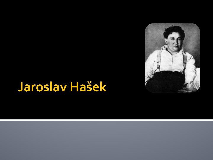 Jaroslav Haek Jaroslav Haek 1883 1923 spisovatel novin
