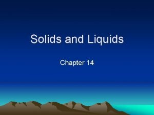 Solids and Liquids Chapter 14 Kinetic Molecular Theory