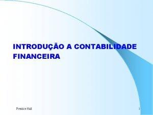 INTRODUO A CONTABILIDADE FINANCEIRA Prentice Hall 1 CONTABILIDADE
