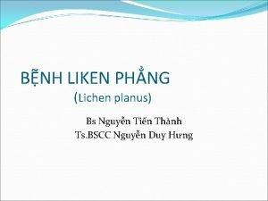 BNH LIKEN PHNG Lichen planus Bs Nguyn Tin