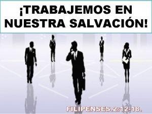 TRABAJEMOS EN NUESTRA SALVACIN FILIPENSES 2 12 18
