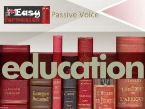 Passive Voice Active Passive Voice Active Voice When