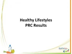Healthy Lifestyles PRC Results PRC Community Health Needs