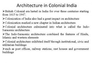 Architecture in Colonial India British Colonial era lasted