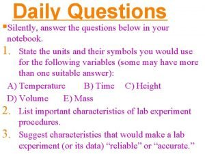 Daily Questions Silently answer the questions below in