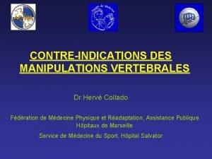 CONTREINDICATIONS DES MANIPULATIONS VERTEBRALES Dr Herv Collado Fdration