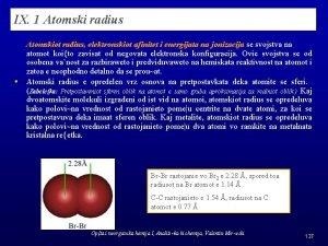 IX 1 Atomski radius Atomskiot radius elektronskiot afinitet