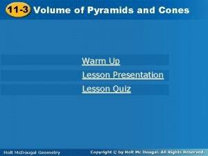 11 3 Volumeofof Pyramidsand and Cones Warm Up