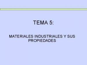 TEMA 5 MATERIALES INDUSTRIALES Y SUS PROPIEDADES TEMA