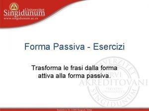 Forma Passiva Esercizi Trasforma le frasi dalla forma
