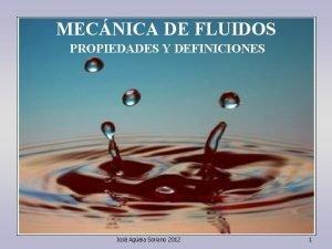 MECNICA DE DE FLUIDOS MECNICA PROPIEDADES Y DEFINICIONES