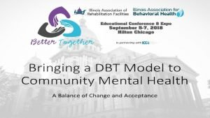 The Treatment What is DBT Developed by Marsha