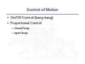 Control of Motion OnOff Control bangbang Proportional Control