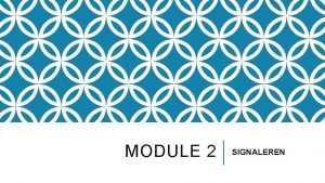 MODULE 2 SIGNALEREN SOORTEN SIGNALEN Verbale signalen Non