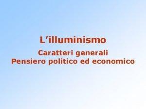 Lilluminismo Caratteri generali Pensiero politico ed economico Aufklrung