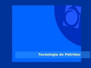 Tecnologia do Petrleo Introduo Petrleo significa leo de