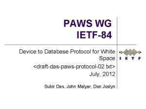 PAWS WG IETF84 Device to Database Protocol for