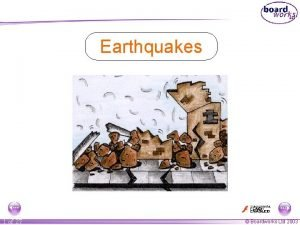 Earthquakes 1 of 27 Boardworks Ltd 2003 Teachers