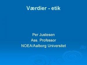 Vrdier etik Per Justesen Ass Professor NOEAAalborg Universitet