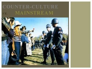 COUNTERCULTURE VS MAINSTREAM 1960 S COUNTERCULTURE THE HIPPY