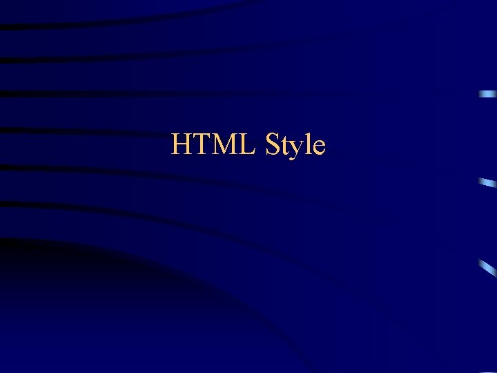 HTML Style What is good style Good style