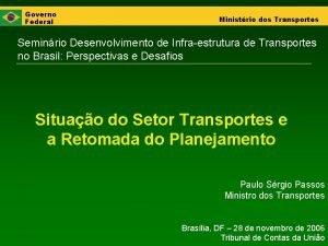 Governo Federal Ministrio dos Transportes Seminrio Desenvolvimento de