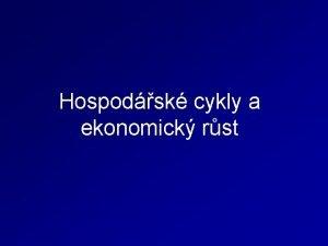Hospodsk cykly a ekonomick rst Hospodsk cykly Hospodsk