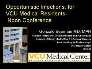Opportunistic Infections for VCU Medical Residents Noon Conference