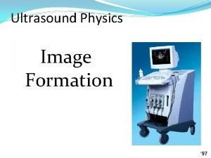 Ultrasound Physics Image Formation 97 Sound Beam Formation