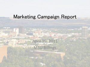 Marketing Campaign Report April 19 2011 MSU Billings