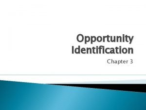 Opportunity Identification Chapter 3 What is an Opportunity