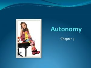 Autonomy Chapter 9 What is Autonomy Independence An