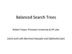 Balanced Search Trees Robert Tarjan Princeton University HP