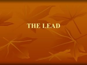 THE LEAD n Usually the lead is one