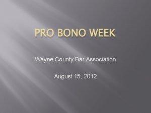 PRO BONO WEEK Wayne County Bar Association August