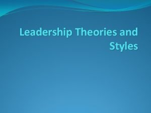 Leadership Theories and Styles INTRODUCTION Leadership is the