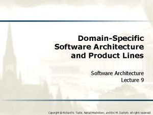 DomainSpecific Software Architecture and Product Lines Software Architecture