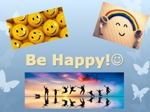 Be Happy Watch Me Everyone has the right