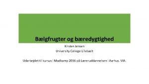 Blgfrugter og bredygtighed Kirsten Jensen University College Lilleblt