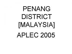 PENANG DISTRICT MALAYSIA APLEC 2005 PENANG DISTRICT MALAYSIA