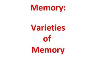 Memory Varieties of Memory Varieties of Memory Explicit
