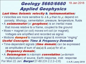Geology 56606660 Applied Geophysics 19 Jan 2018 Last