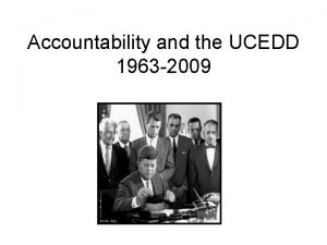 Accountability and the UCEDD 1963 2009 About Accountability